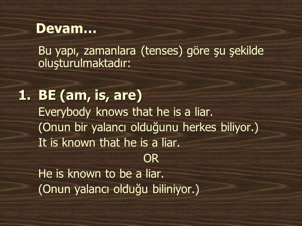 Devam… Bu yapı, zamanlara (tenses) göre şu şekilde oluşturulmaktadır: BE (am, is, are) Everybody knows that he is a liar.