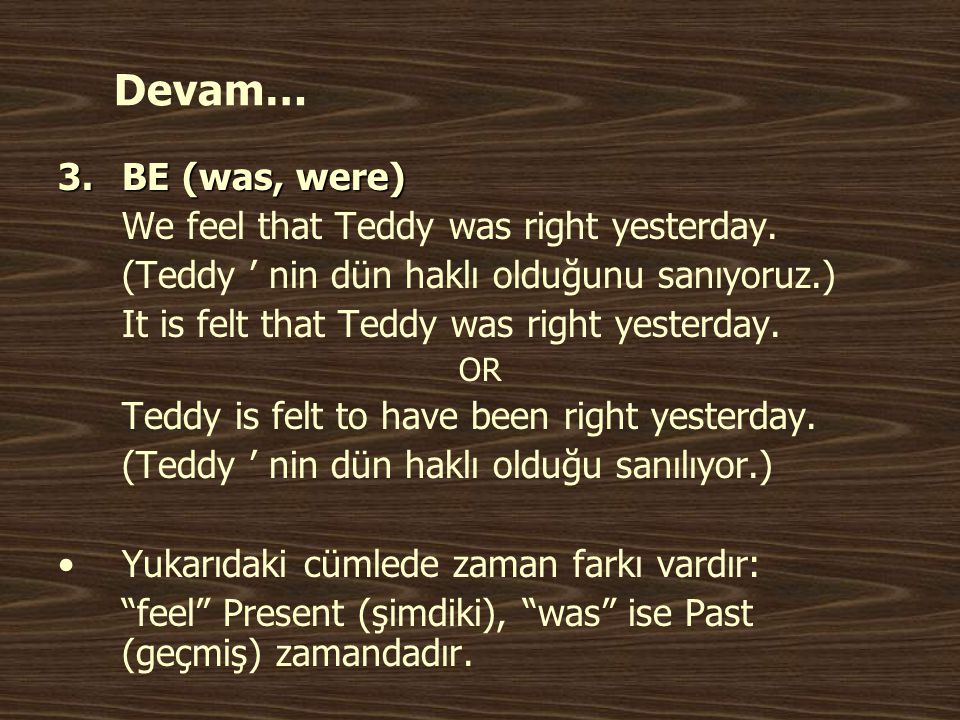 Devam… BE (was, were) We feel that Teddy was right yesterday.