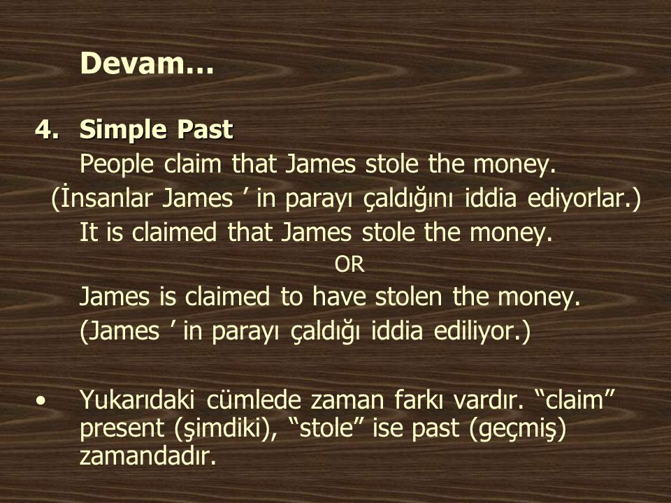 Devam… Simple Past People claim that James stole the money.