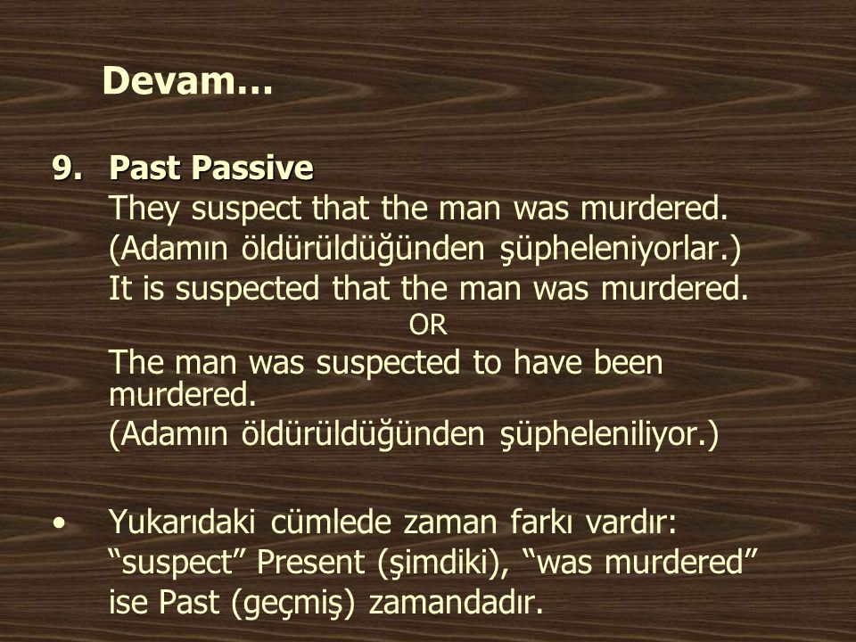 Devam… Past Passive They suspect that the man was murdered.
