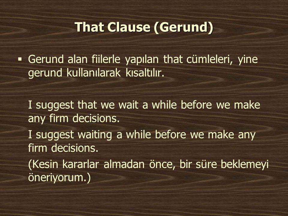 That Clause (Gerund) Gerund alan fiilerle yapılan that cümleleri, yine gerund kullanılarak kısaltılır.