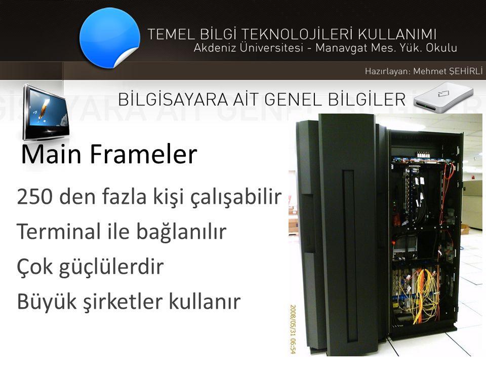 Main Frameler 250 den fazla kişi çalışabilir Terminal ile bağlanılır