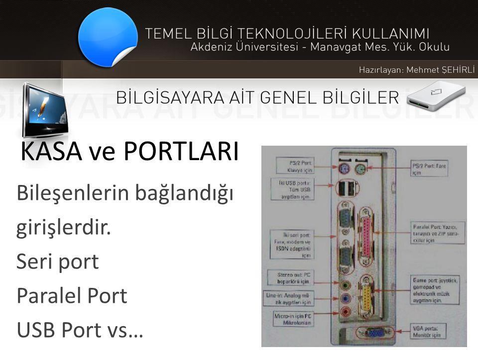 KASA ve PORTLARI Bileşenlerin bağlandığı girişlerdir. Seri port