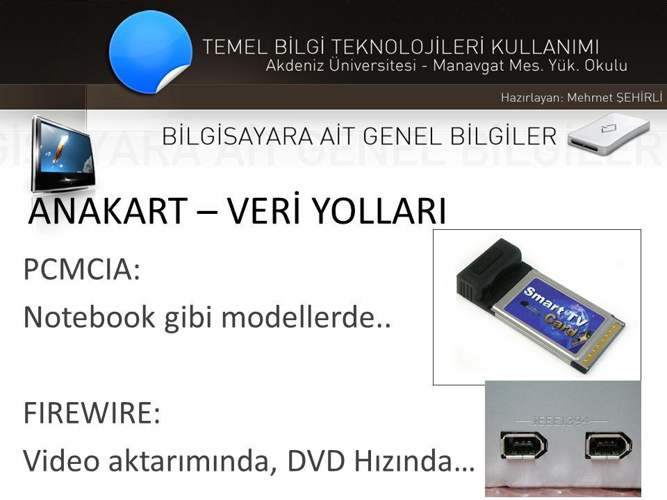 ANAKART – VERİ YOLLARI PCMCIA: Notebook gibi modellerde.. FIREWIRE:
