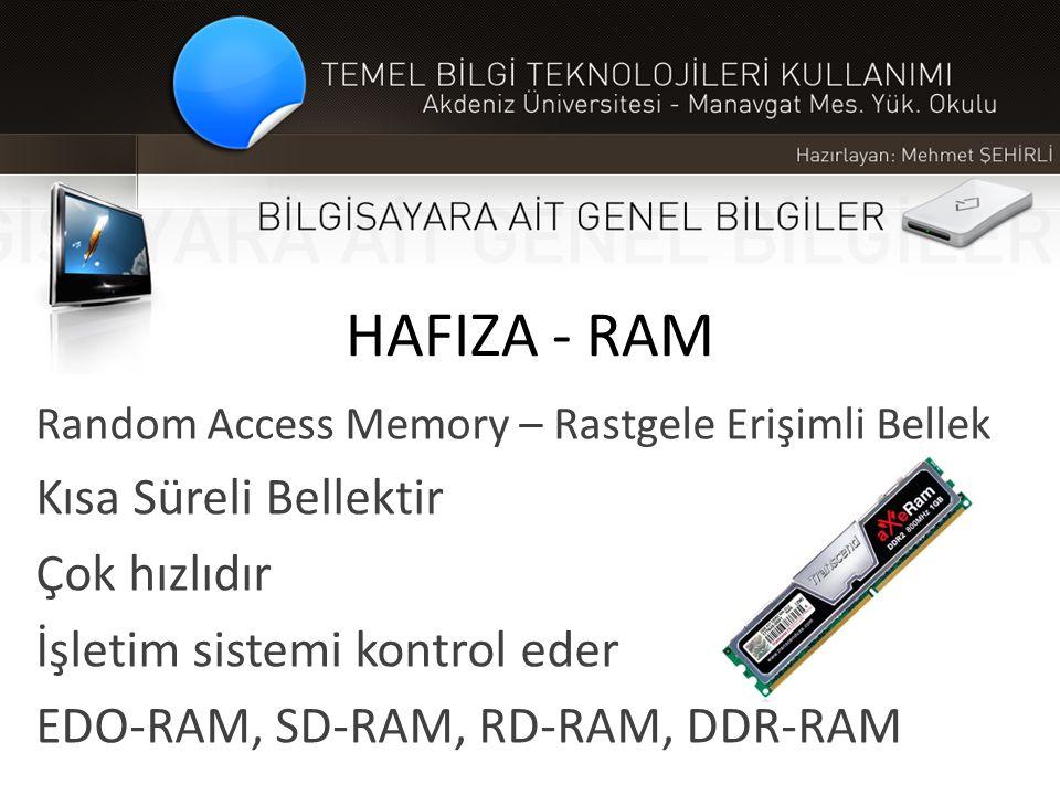 HAFIZA - RAM Kısa Süreli Bellektir Çok hızlıdır