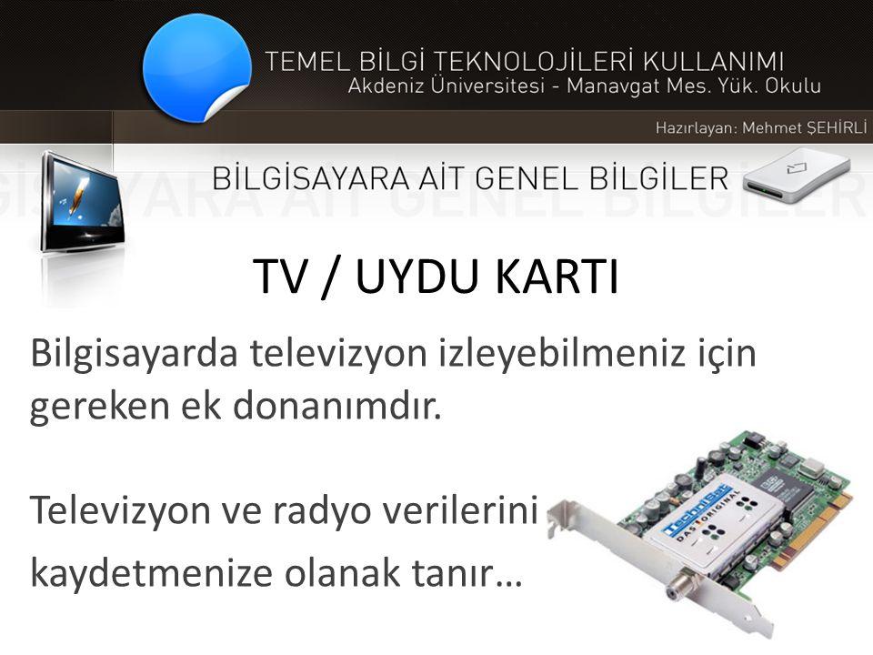 TV / UYDU KARTI Bilgisayarda televizyon izleyebilmeniz için gereken ek donanımdır. Televizyon ve radyo verilerini.