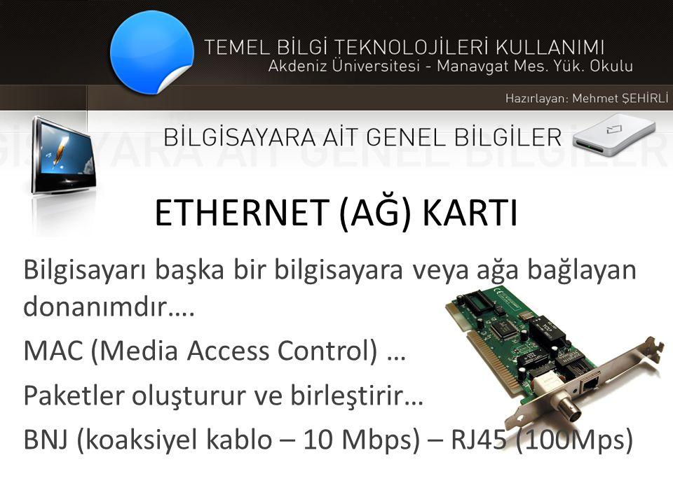 ETHERNET (AĞ) KARTI Bilgisayarı başka bir bilgisayara veya ağa bağlayan donanımdır…. MAC (Media Access Control) …