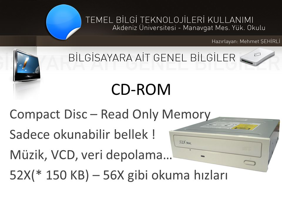 CD-ROM Compact Disc – Read Only Memory Sadece okunabilir bellek !