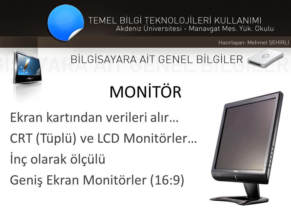 MONİTÖR Ekran kartından verileri alır… CRT (Tüplü) ve LCD Monitörler…