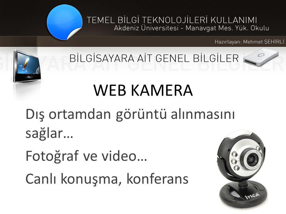WEB KAMERA Dış ortamdan görüntü alınmasını sağlar… Fotoğraf ve video…