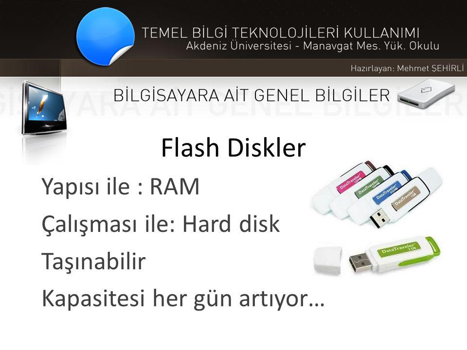 Flash Diskler Yapısı ile : RAM Çalışması ile: Hard disk Taşınabilir