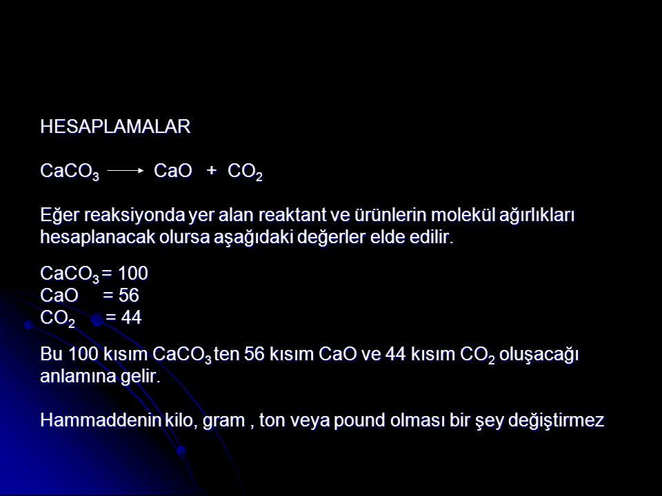 HESAPLAMALAR CaCO3 CaO + CO2. Eğer reaksiyonda yer alan reaktant ve ürünlerin molekül ağırlıkları.