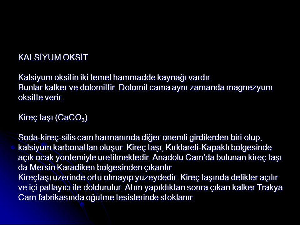 KALSİYUM OKSİT Kalsiyum oksitin iki temel hammadde kaynağı vardır. Bunlar kalker ve dolomittir. Dolomit cama aynı zamanda magnezyum.