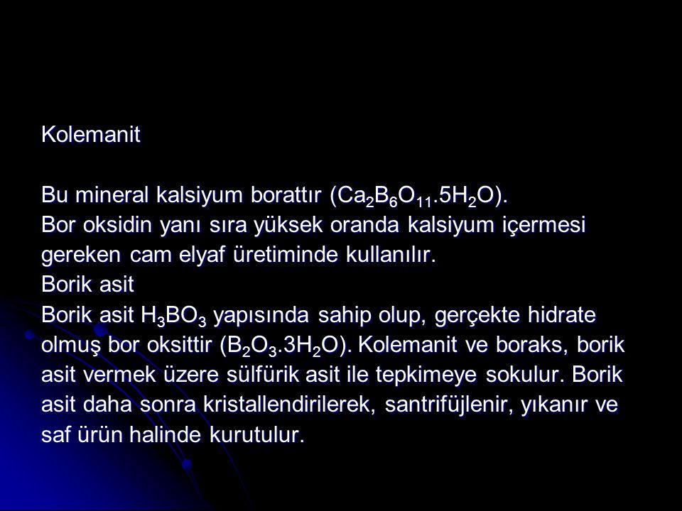 Kolemanit Bu mineral kalsiyum borattır (Ca2B6O11.5H2O). Bor oksidin yanı sıra yüksek oranda kalsiyum içermesi.