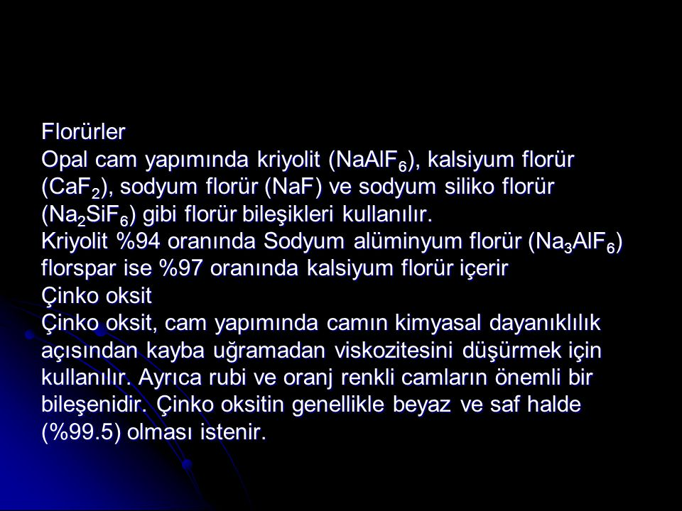 Florürler Opal cam yapımında kriyolit (NaAlF6), kalsiyum florür. (CaF2), sodyum florür (NaF) ve sodyum siliko florür.