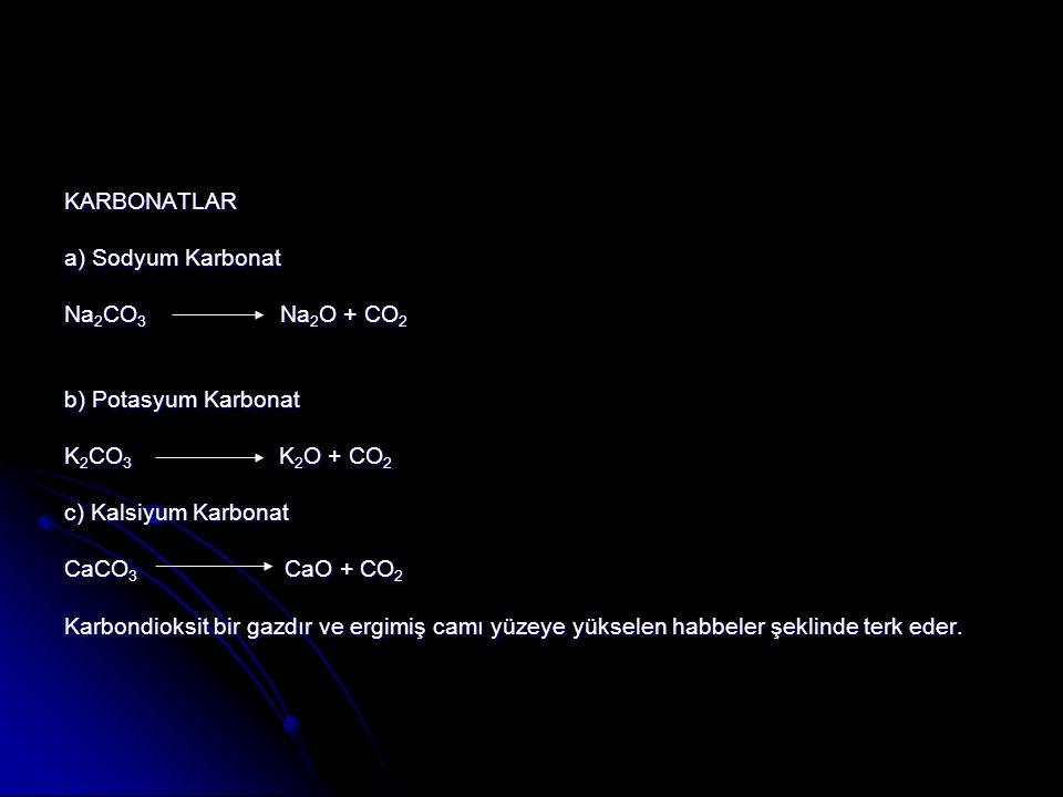 KARBONATLAR a) Sodyum Karbonat. Na2CO3 Na2O + CO2. b) Potasyum Karbonat. K2CO3 K2O + CO2.