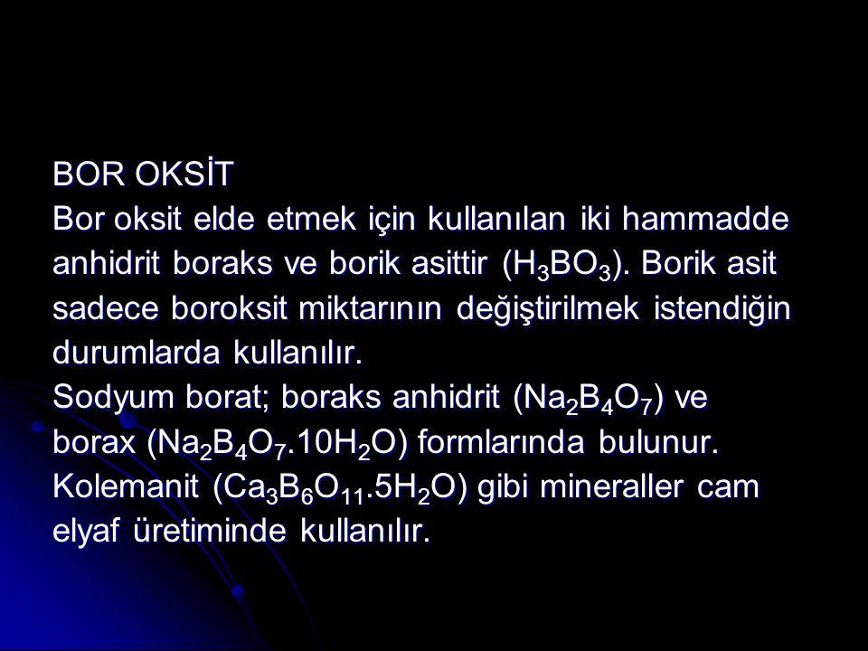 BOR OKSİT Bor oksit elde etmek için kullanılan iki hammadde. anhidrit boraks ve borik asittir (H3BO3). Borik asit.
