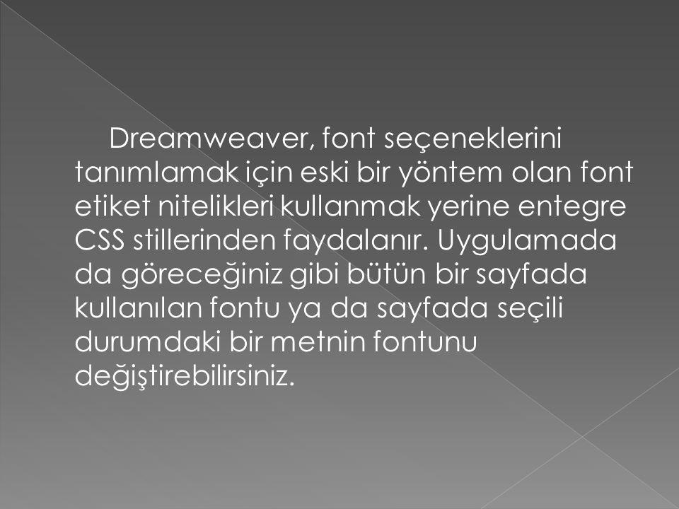 Dreamweaver, font seçeneklerini tanımlamak için eski bir yöntem olan font etiket nitelikleri kullanmak yerine entegre CSS stillerinden faydalanır.