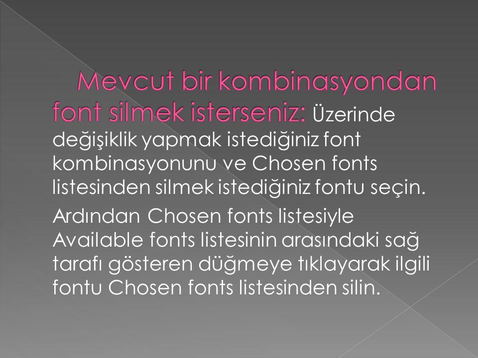 Mevcut bir kombinasyondan font silmek isterseniz: Üzerinde değişiklik yapmak istediğiniz font kombinasyonunu ve Chosen fonts listesinden silmek istediğiniz fontu seçin.