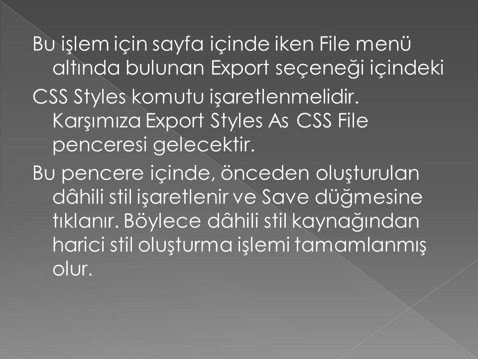 Bu işlem için sayfa içinde iken File menü altında bulunan Export seçeneği içindeki CSS Styles komutu işaretlenmelidir.