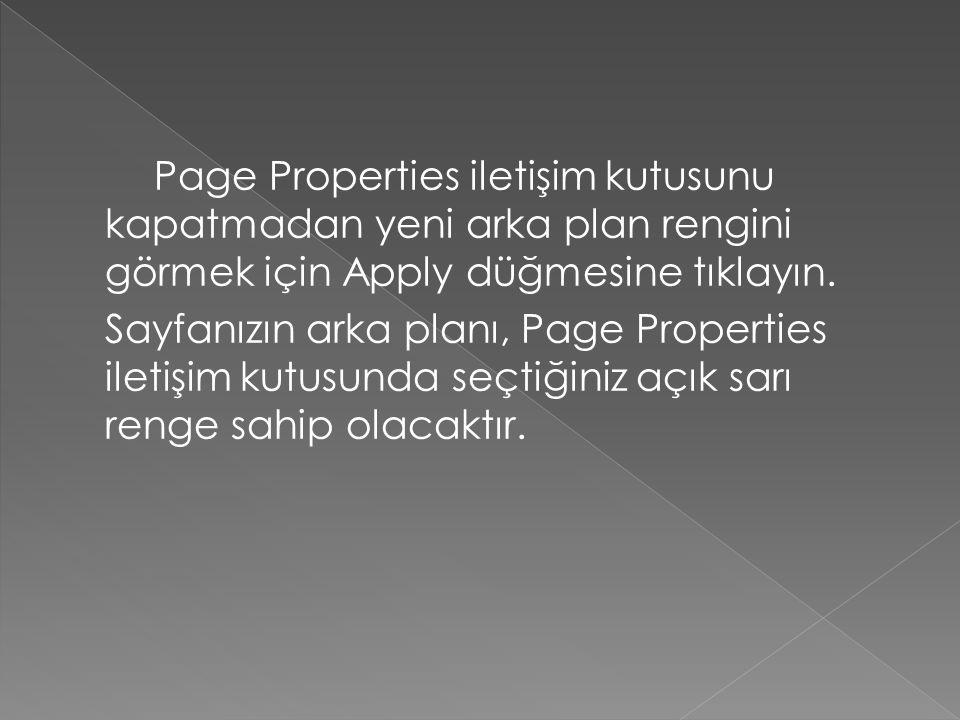 Page Properties iletişim kutusunu kapatmadan yeni arka plan rengini görmek için Apply düğmesine tıklayın.
