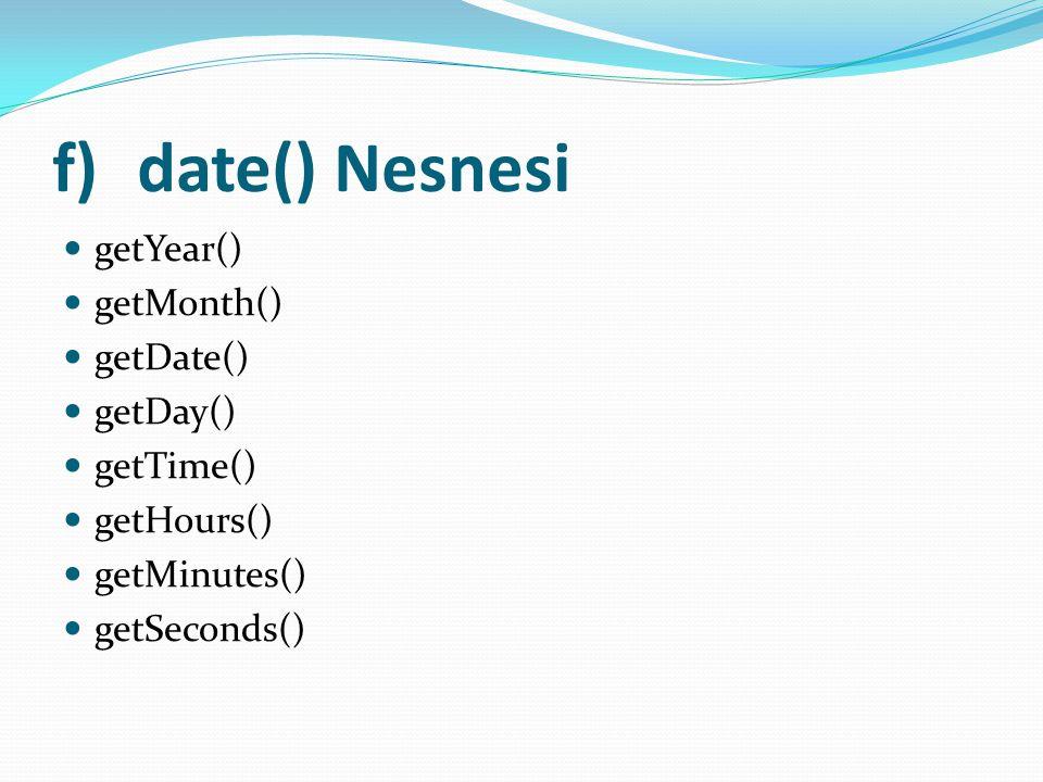 date() Nesnesi getYear() getMonth() getDate() getDay() getTime()
