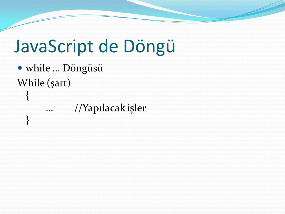 JavaScript de Döngü while ... Döngüsü
