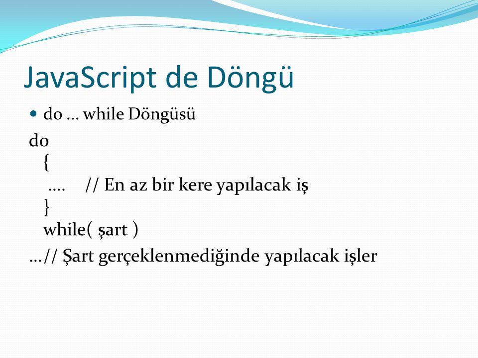 JavaScript de Döngü do ... while Döngüsü. do { …. // En az bir kere yapılacak iş } while( şart )