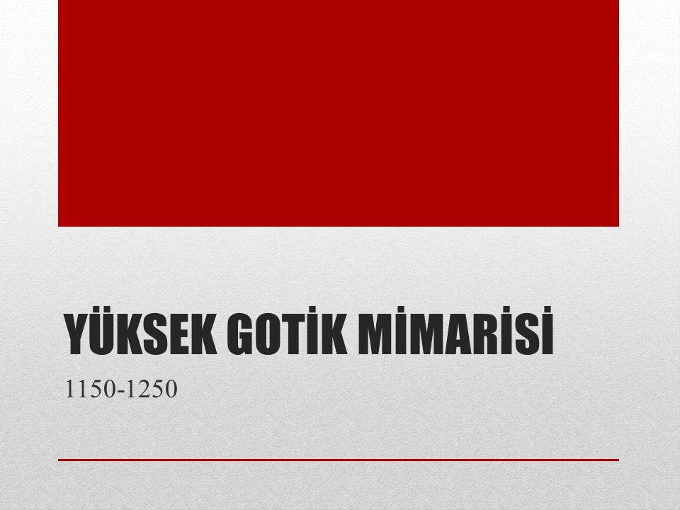 YÜKSEK GOTİK MİMARİSİ 1150-1250