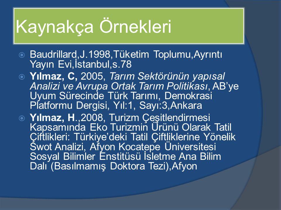 Kaynakça Örnekleri Baudrillard,J.1998,Tüketim Toplumu,Ayrıntı Yayın Evi,İstanbul,s.78.