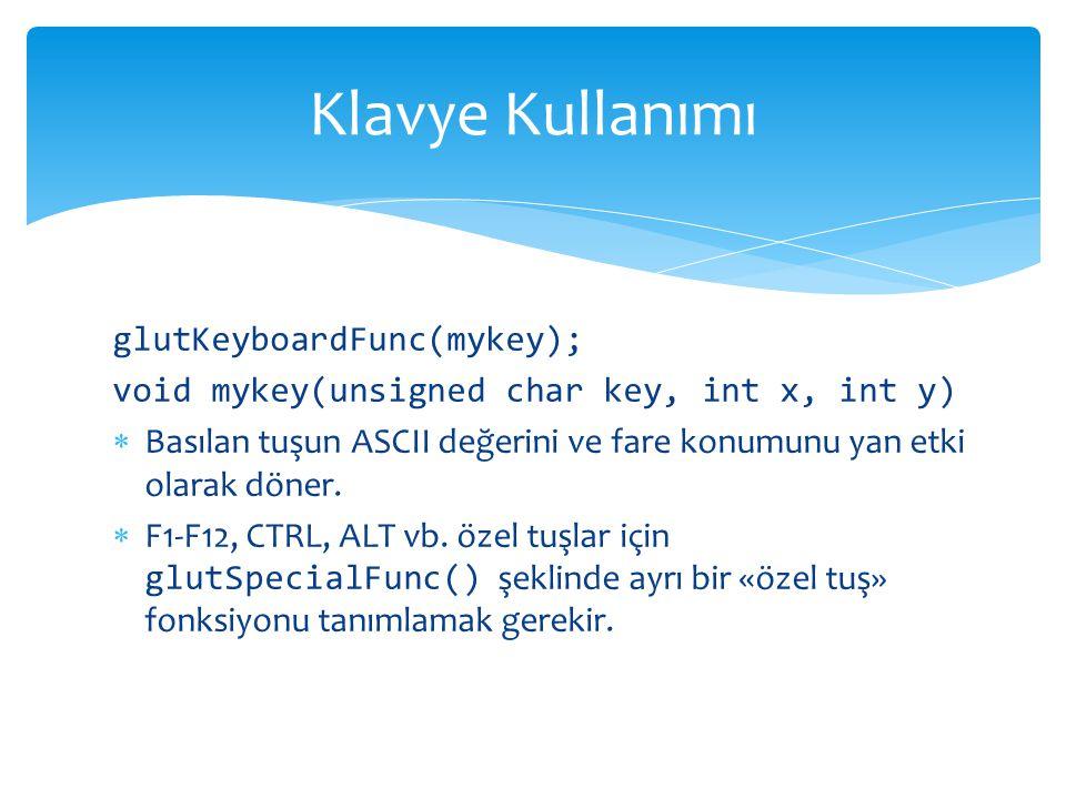 Klavye Kullanımı glutKeyboardFunc(mykey);