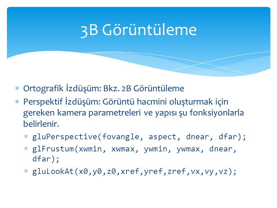 3B Görüntüleme Ortografik İzdüşüm: Bkz. 2B Görüntüleme