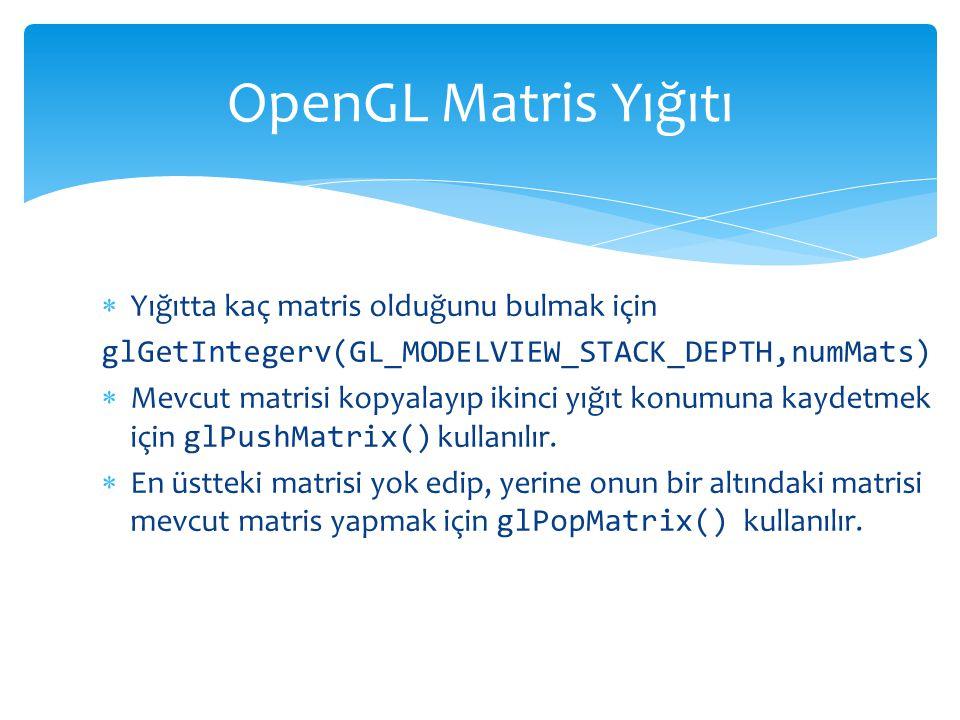OpenGL Matris Yığıtı Yığıtta kaç matris olduğunu bulmak için