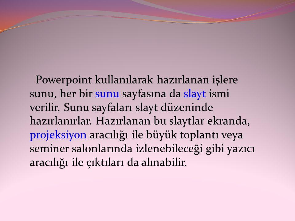 Powerpoint kullanılarak hazırlanan işlere sunu, her bir sunu sayfasına da slayt ismi verilir.