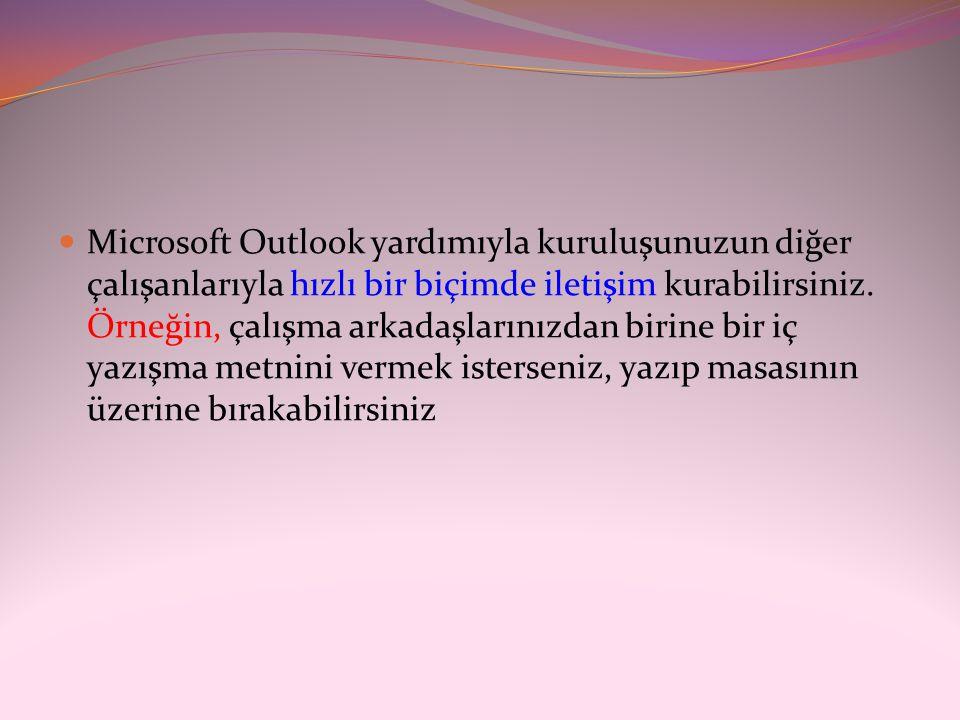Microsoft Outlook yardımıyla kuruluşunuzun diğer çalışanlarıyla hızlı bir biçimde iletişim kurabilirsiniz.