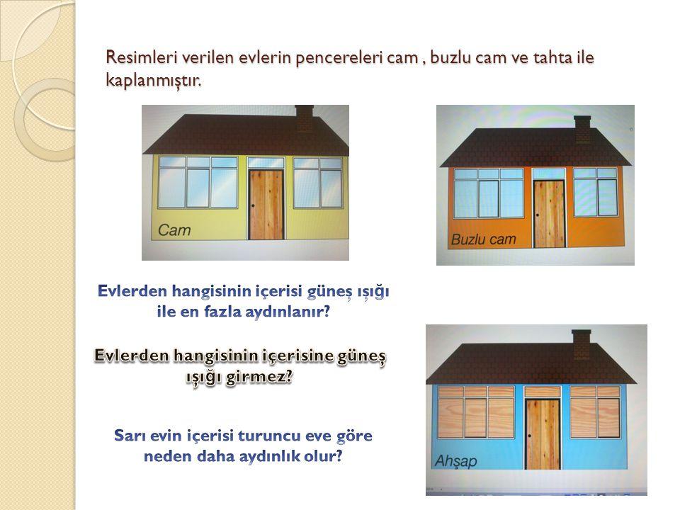 Resimleri verilen evlerin pencereleri cam , buzlu cam ve tahta ile kaplanmıştır.