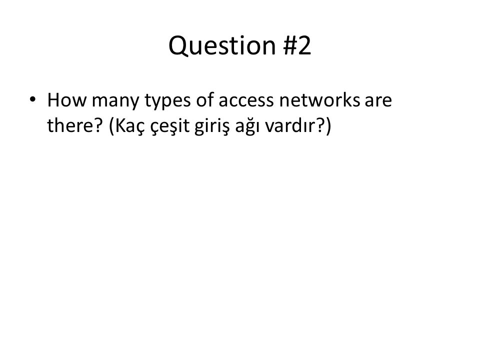 Question #2 How many types of access networks are there (Kaç çeşit giriş ağı vardır )