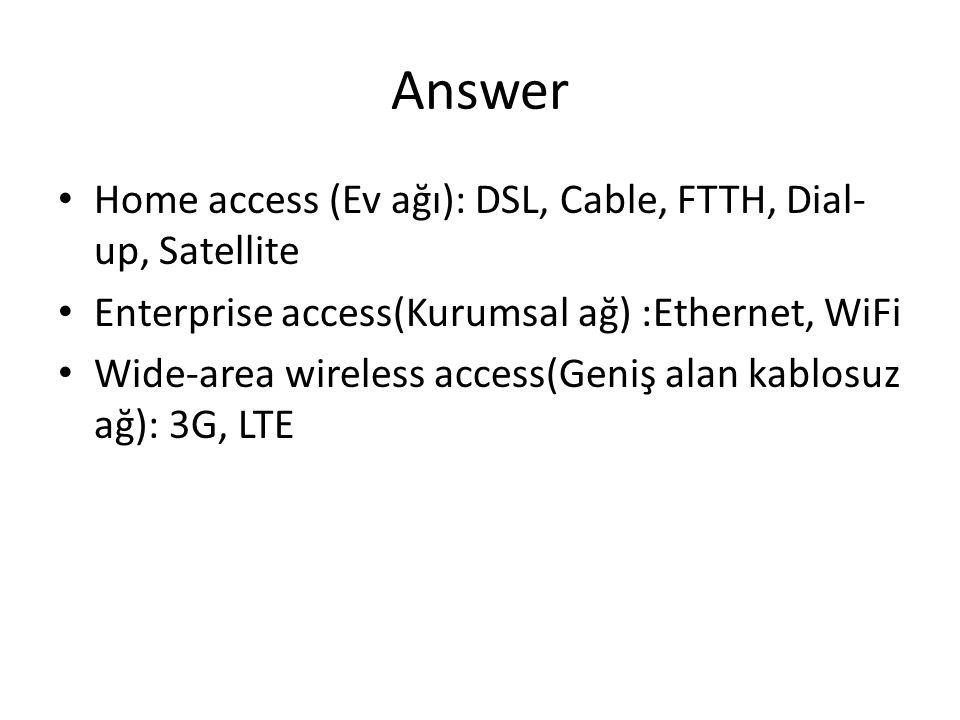 Answer Home access (Ev ağı): DSL, Cable, FTTH, Dial-up, Satellite