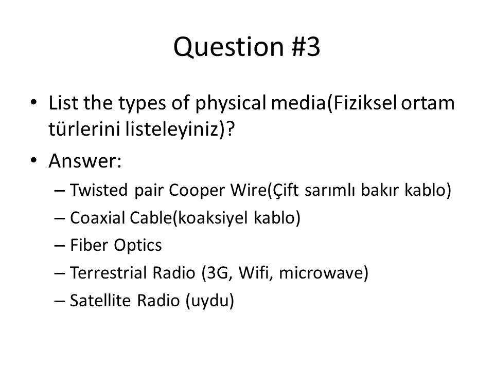 Question #3 List the types of physical media(Fiziksel ortam türlerini listeleyiniz) Answer: Twisted pair Cooper Wire(Çift sarımlı bakır kablo)