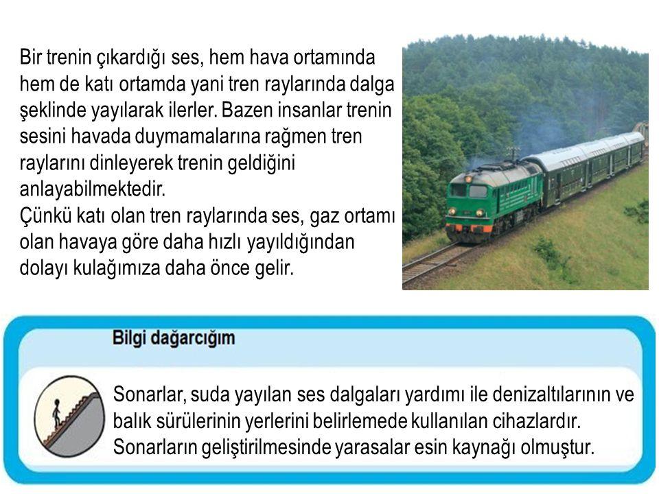Bir trenin çıkardığı ses, hem hava ortamında hem de katı ortamda yani tren raylarında dalga şeklinde yayılarak ilerler. Bazen insanlar trenin