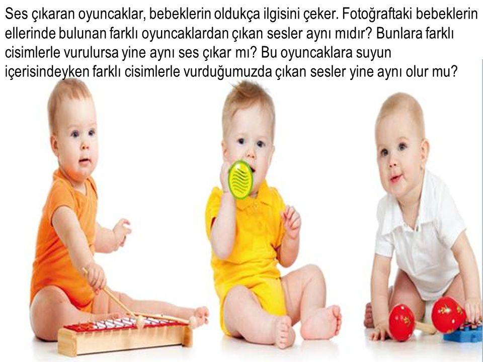Ses çıkaran oyuncaklar, bebeklerin oldukça ilgisini çeker