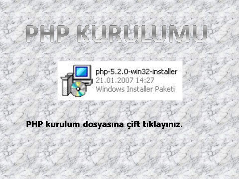 PHP KURULUMU PHP kurulum dosyasına çift tıklayınız.