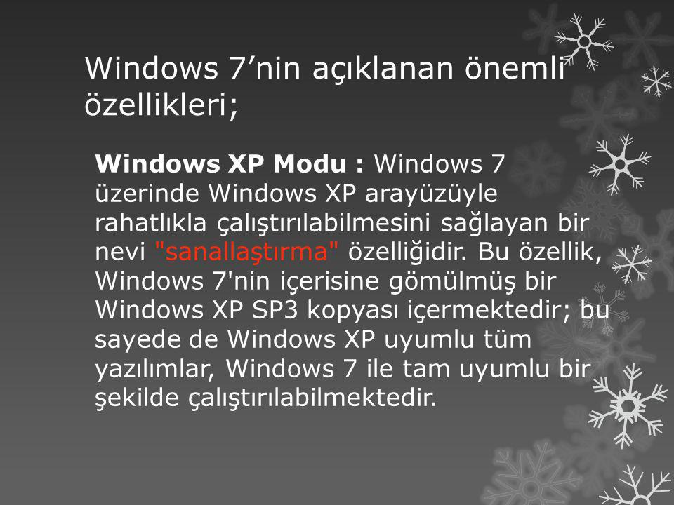Windows 7'nin açıklanan önemli özellikleri;