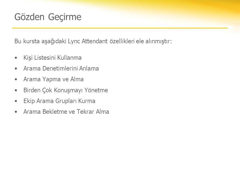 Gözden Geçirme Bu kursta aşağıdaki Lync Attendant özellikleri ele alınmıştır: Kişi Listesini Kullanma.
