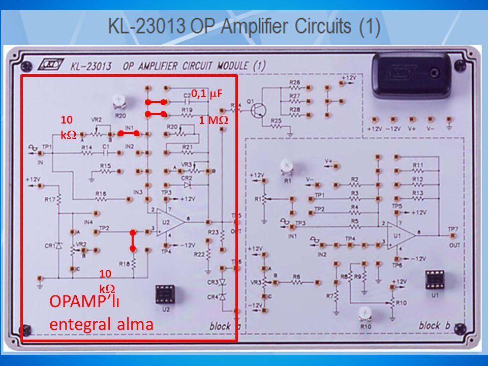 0,1 F 10 k 1 M 10 k OPAMP'lı entegral alma