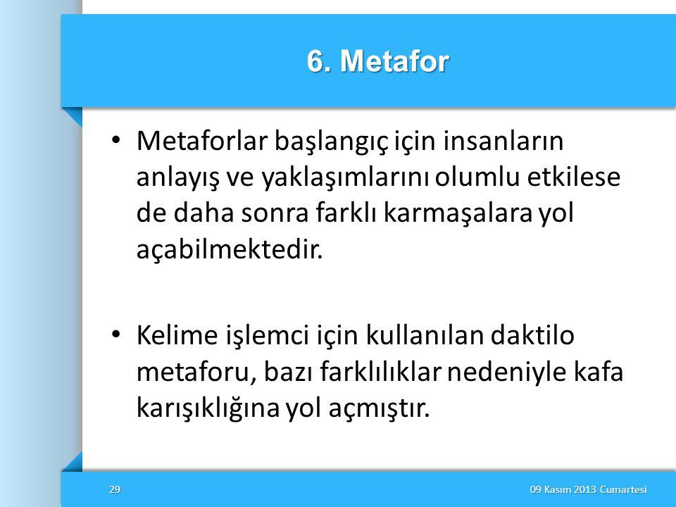 6. Metafor Metaforlar başlangıç için insanların anlayış ve yaklaşımlarını olumlu etkilese de daha sonra farklı karmaşalara yol açabilmektedir.