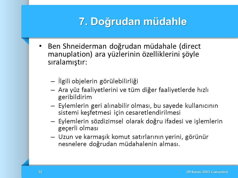 7. Doğrudan müdahle Ben Shneiderman doğrudan müdahale (direct manuplation) ara yüzlerinin özelliklerini şöyle sıralamıştır: