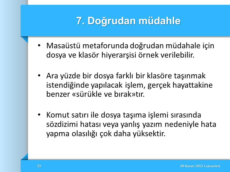 7. Doğrudan müdahle Masaüstü metaforunda doğrudan müdahale için dosya ve klasör hiyerarşisi örnek verilebilir.
