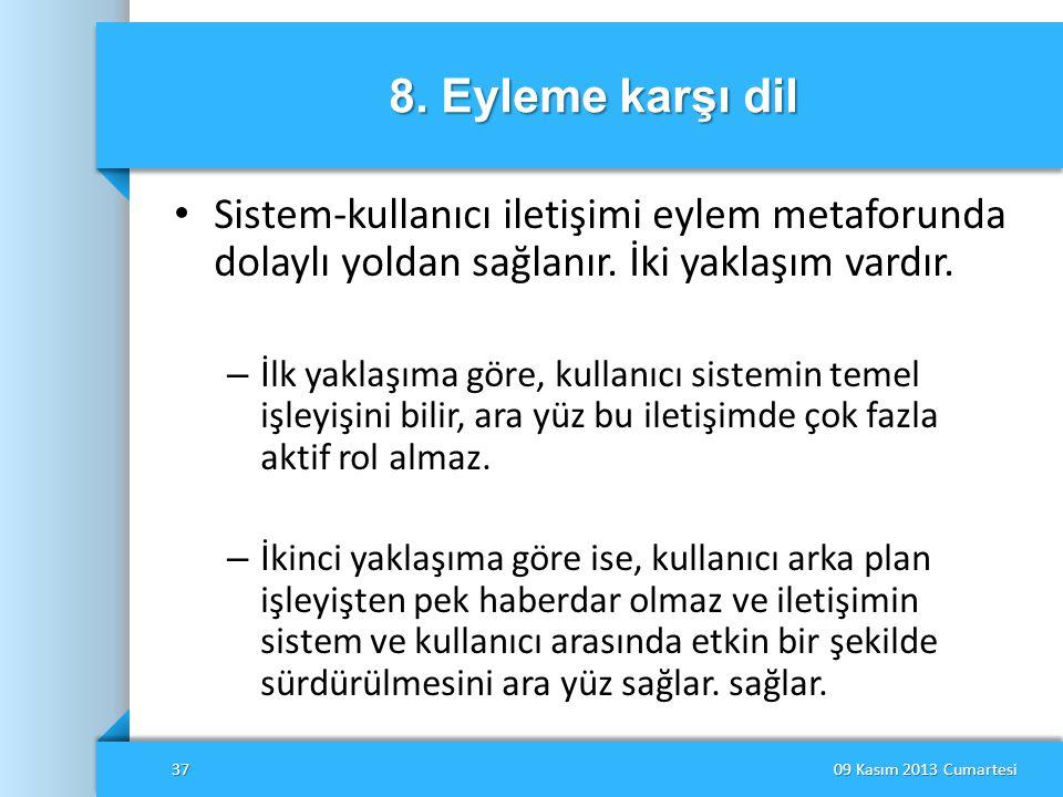 8. Eyleme karşı dil Sistem-kullanıcı iletişimi eylem metaforunda dolaylı yoldan sağlanır. İki yaklaşım vardır.