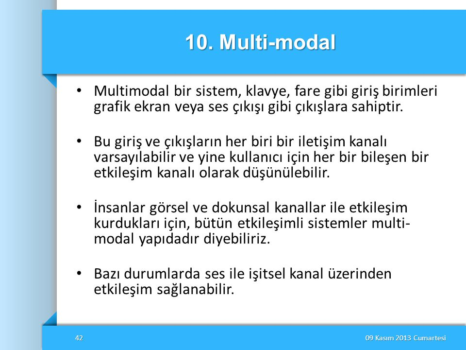 10. Multi-modal Multimodal bir sistem, klavye, fare gibi giriş birimleri grafik ekran veya ses çıkışı gibi çıkışlara sahiptir.
